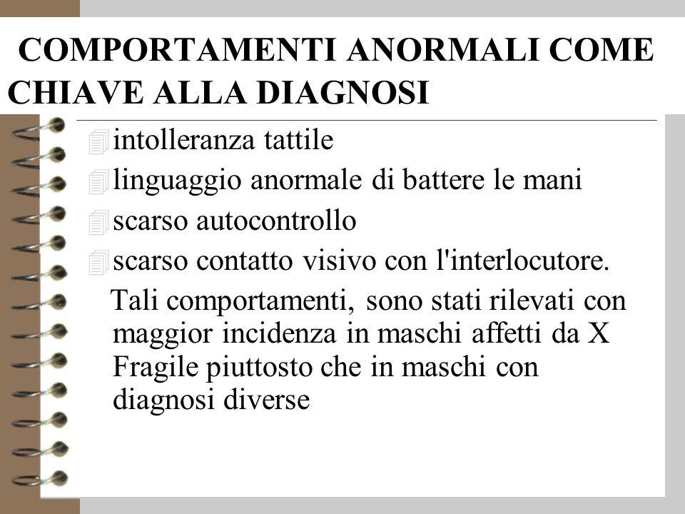 COMPORTAMENTI ANORMALI COME CHIAVE ALLA DIAGNOSI 4 intolleranza tattile 4 linguaggio anormale di battere le mani 4 scarso autocontrollo 4 scarso contatto visivo con l interlocutore.