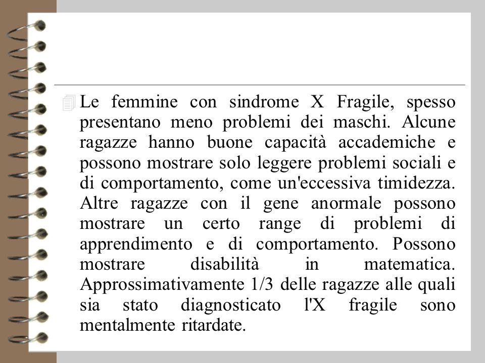 4 Le femmine con sindrome X Fragile, spesso presentano meno problemi dei maschi.