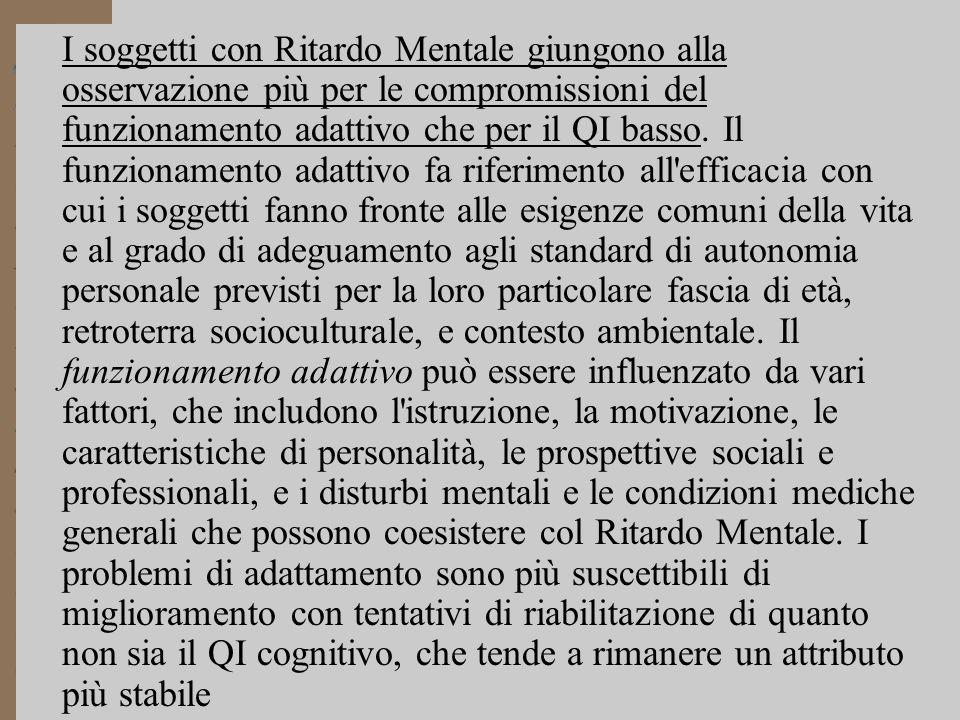4 I soggetti con Ritardo Mentale giungono alla osservazione più per le compromissioni del funzionamento adattivo che per il QI basso.