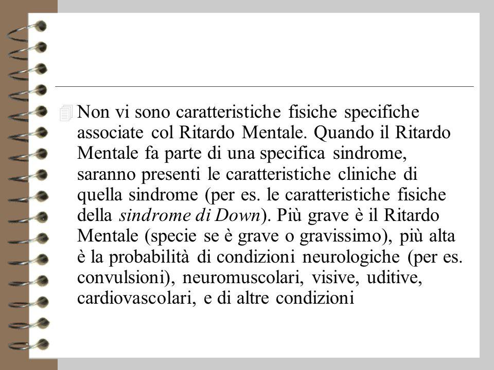 4 Non vi sono caratteristiche fisiche specifiche associate col Ritardo Mentale.