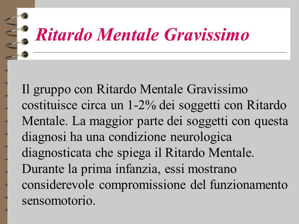 Ritardo Mentale Gravissimo 4 Il gruppo con Ritardo Mentale Gravissimo costituisce circa un 1-2% dei soggetti con Ritardo Mentale.