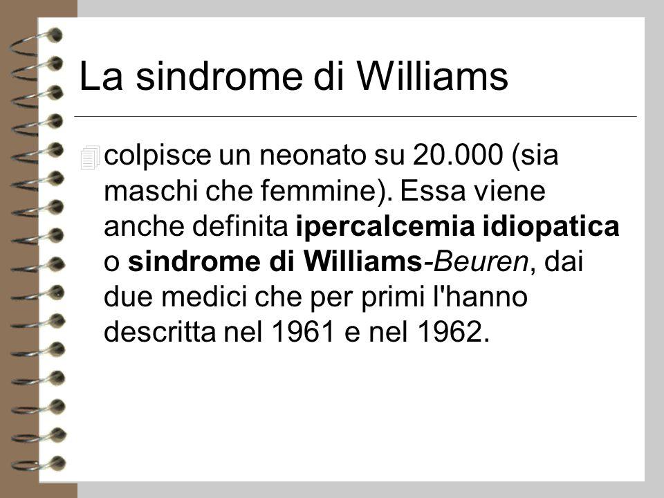 La sindrome di Williams 4 colpisce un neonato su 20.000 (sia maschi che femmine).