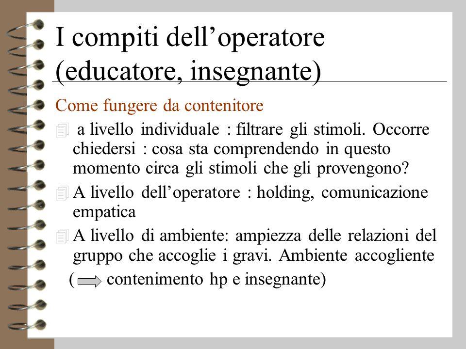 I compiti dell'operatore (educatore, insegnante) Come fungere da contenitore 4 a livello individuale : filtrare gli stimoli.