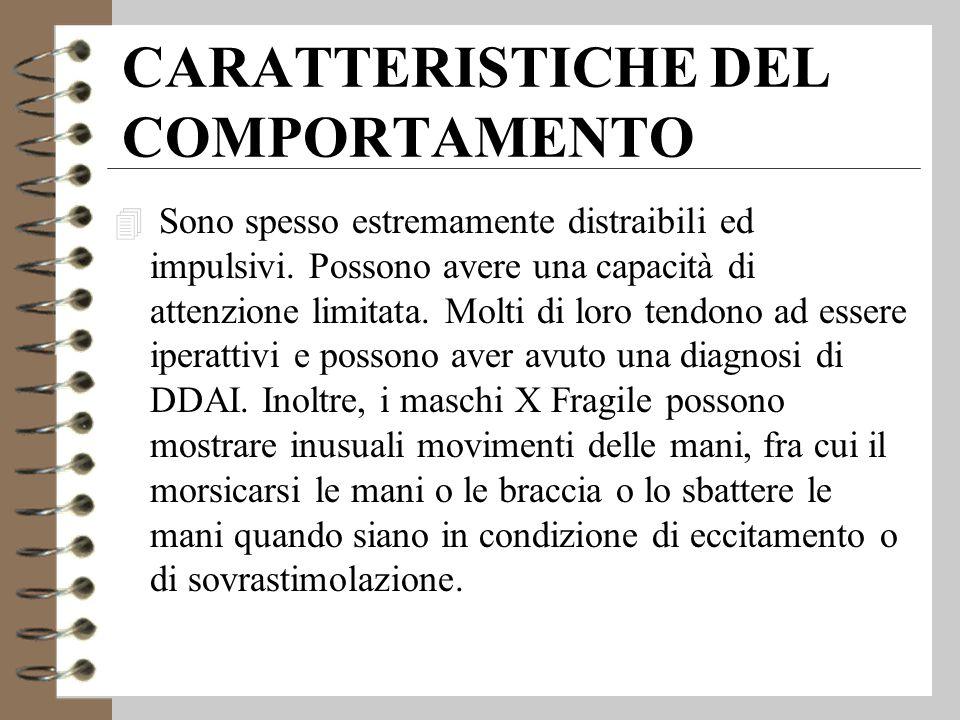 CARATTERISTICHE DEL COMPORTAMENTO 4 Sono spesso estremamente distraibili ed impulsivi.