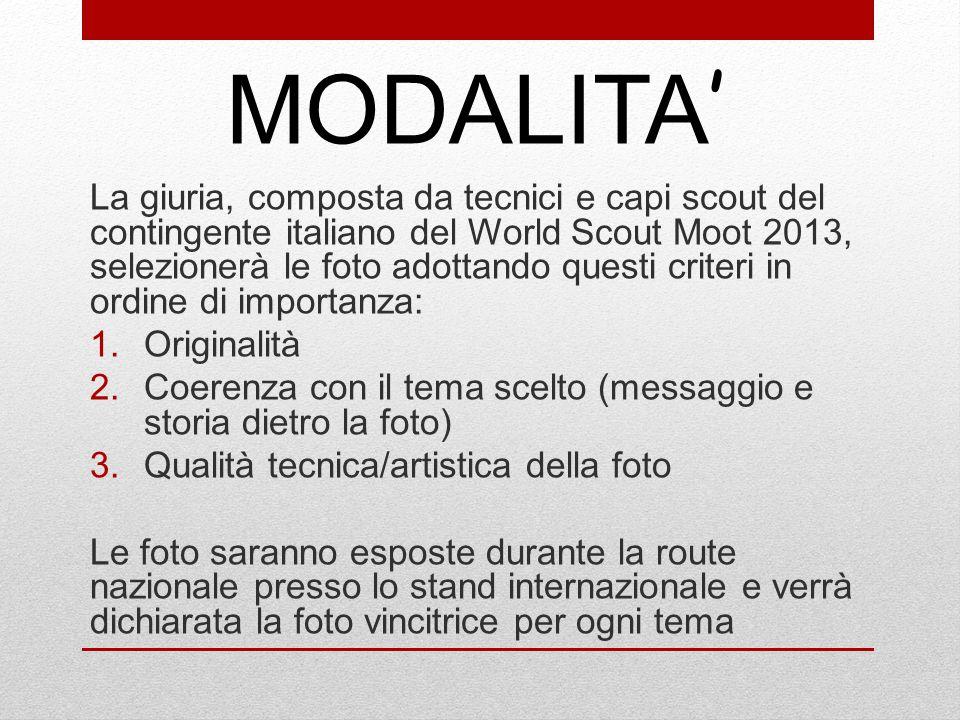 La giuria, composta da tecnici e capi scout del contingente italiano del World Scout Moot 2013, selezionerà le foto adottando questi criteri in ordine di importanza: 1.Originalità 2.Coerenza con il tema scelto (messaggio e storia dietro la foto) 3.Qualità tecnica/artistica della foto Le foto saranno esposte durante la route nazionale presso lo stand internazionale e verrà dichiarata la foto vincitrice per ogni tema MODALITA '