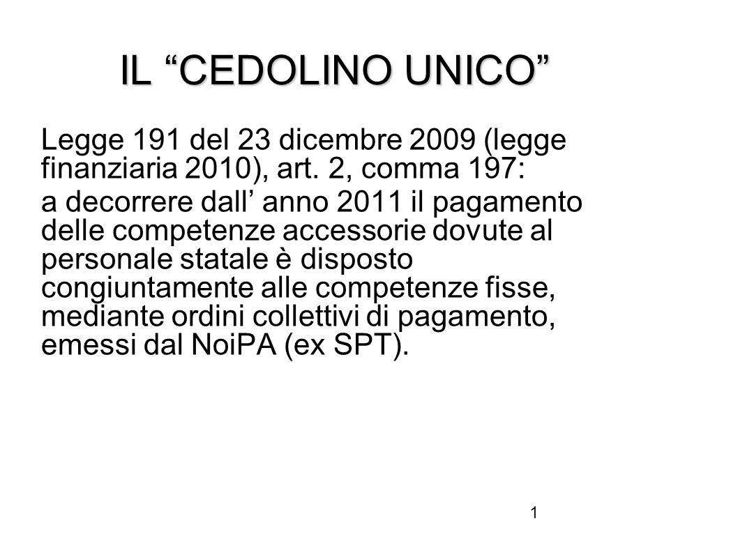 """1 IL """"CEDOLINO UNICO"""" Legge 191 del 23 dicembre 2009 (legge finanziaria 2010), art. 2, comma 197: a decorrere dall' anno 2011 il pagamento delle compe"""