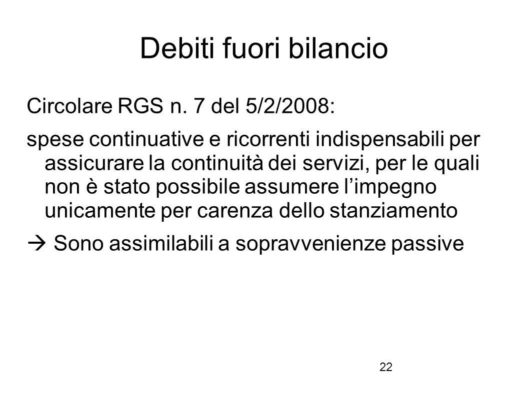 22 Debiti fuori bilancio Circolare RGS n. 7 del 5/2/2008: spese continuative e ricorrenti indispensabili per assicurare la continuità dei servizi, per