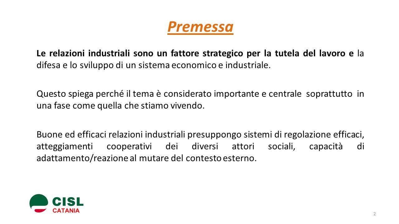 Premessa Le relazioni industriali sono un fattore strategico per la tutela del lavoro e la difesa e lo sviluppo di un sistema economico e industriale.