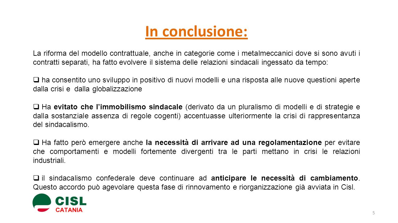 5 In conclusione: La riforma del modello contrattuale, anche in categorie come i metalmeccanici dove si sono avuti i contratti separati, ha fatto evol