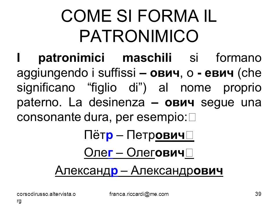 """COME SI FORMA IL PATRONIMICO I patronimici maschili si formano aggiungendo i suffissi – ович, o - евич (che significano """"figlio di"""") al nome proprio p"""
