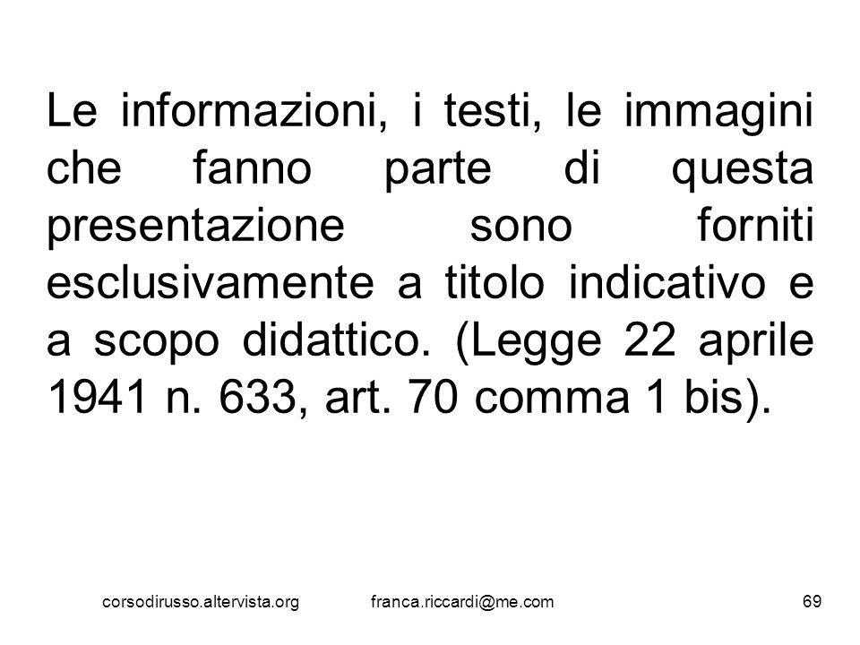 Le informazioni, i testi, le immagini che fanno parte di questa presentazione sono forniti esclusivamente a titolo indicativo e a scopo didattico. (Le