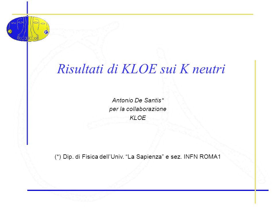 Antonio De Santis - IFAE 2007 – Napoli 11-13 Aprile 20072 K neutri in una  -factory e + e     b BR(  K S K L ) = 34.1% ~10 6 coppie di K neutri per pb -1 prodotti nello stato quantico J PC = 1  K L,S K S,L t1t1 t2t2  t=t 1 - t 2 f2f2 f1f1  K L identificato dal decadimento K S   +  - all'IP.