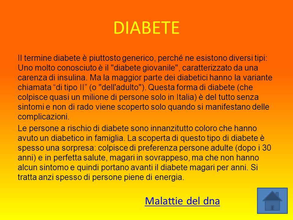 DIABETE Il termine diabete è piuttosto generico, perché ne esistono diversi tipi: Uno molto conosciuto è il