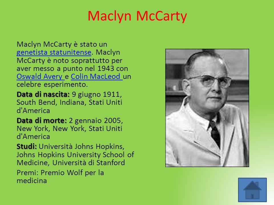 Maclyn McCarty Maclyn McCarty è stato un genetista statunitense. Maclyn McCarty è noto soprattutto per aver messo a punto nel 1943 con Oswald Avery e