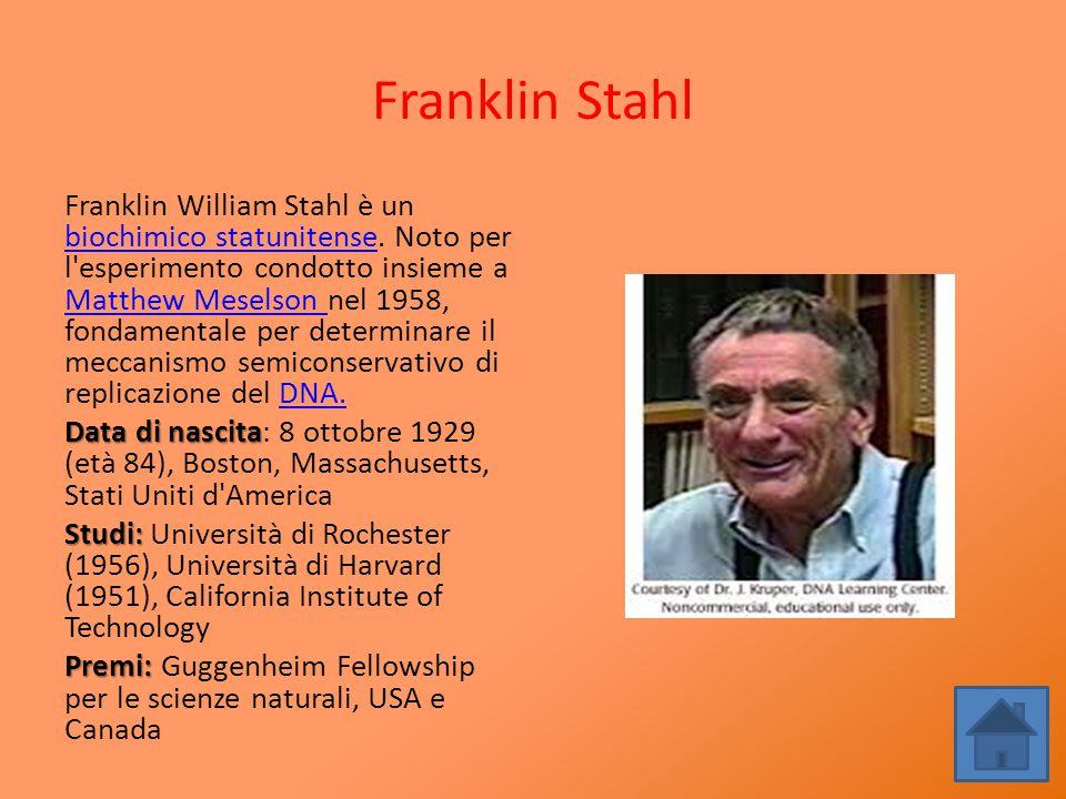 Franklin Stahl Franklin William Stahl è un biochimico statunitense. Noto per l'esperimento condotto insieme a Matthew Meselson nel 1958, fondamentale