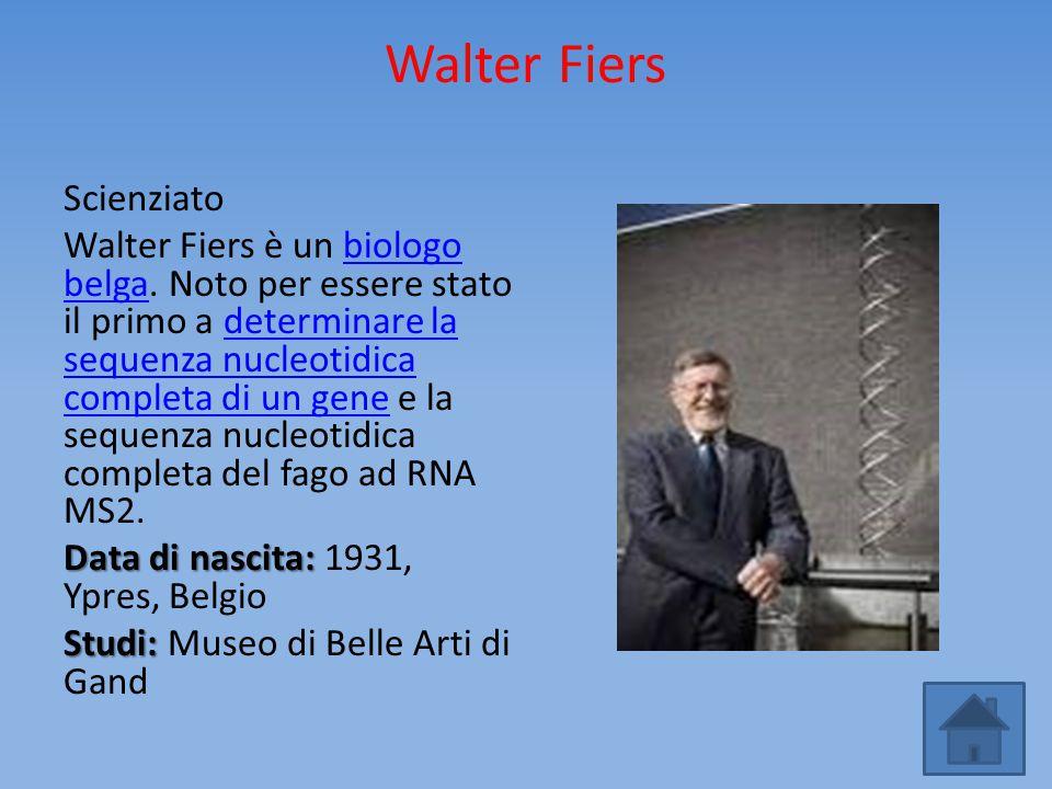 Walter Fiers Scienziato Walter Fiers è un biologo belga. Noto per essere stato il primo a determinare la sequenza nucleotidica completa di un gene e l