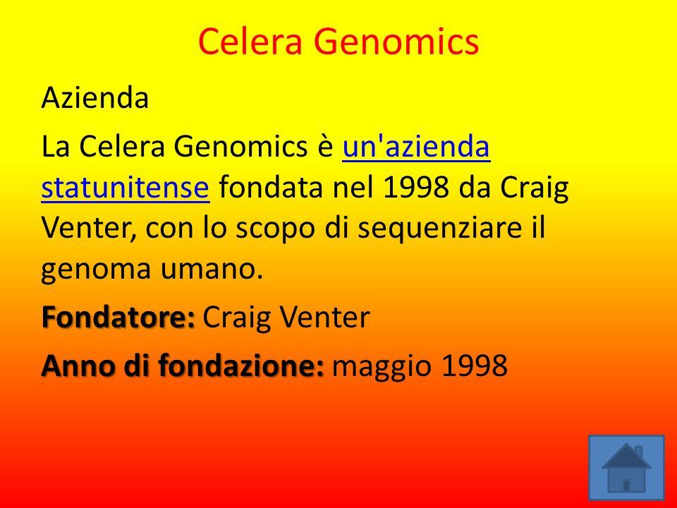 Celera Genomics Azienda La Celera Genomics è un'azienda statunitense fondata nel 1998 da Craig Venter, con lo scopo di sequenziare il genoma umano.un'