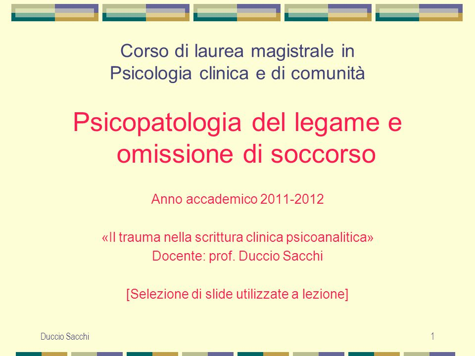 Duccio Sacchi1 Corso di laurea magistrale in Psicologia clinica e di comunità Psicopatologia del legame e omissione di soccorso Anno accademico 2011-2