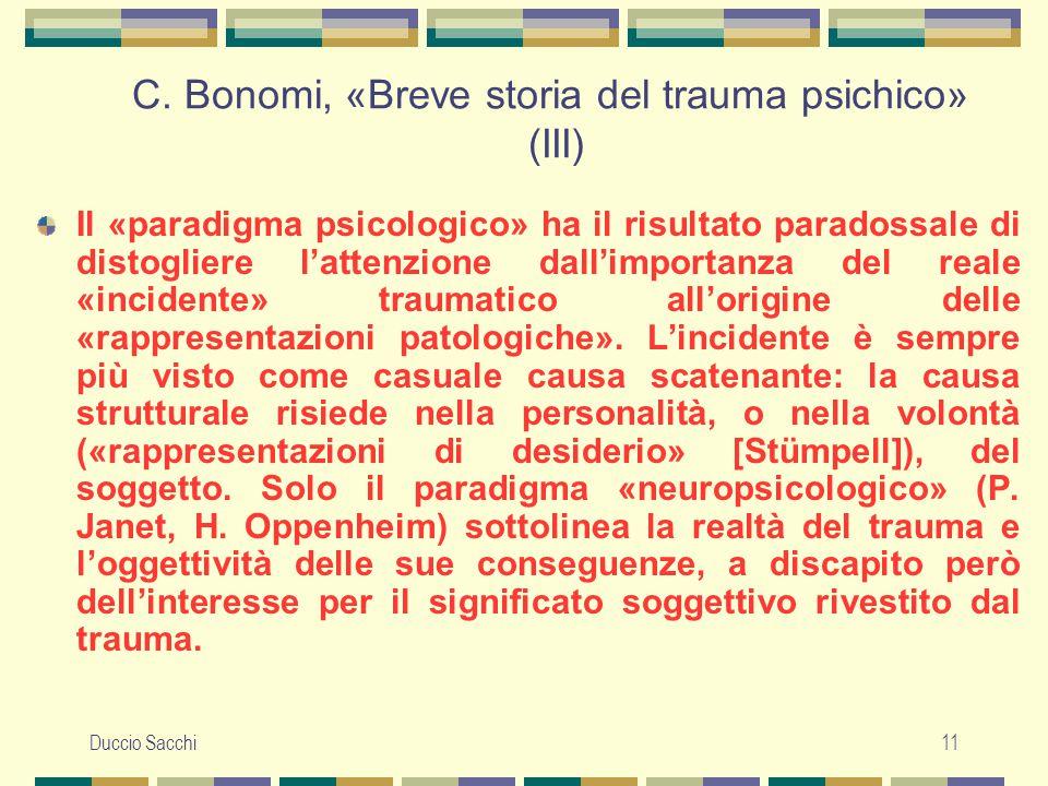 Duccio Sacchi11 C. Bonomi, «Breve storia del trauma psichico» (III) Il «paradigma psicologico» ha il risultato paradossale di distogliere l'attenzione
