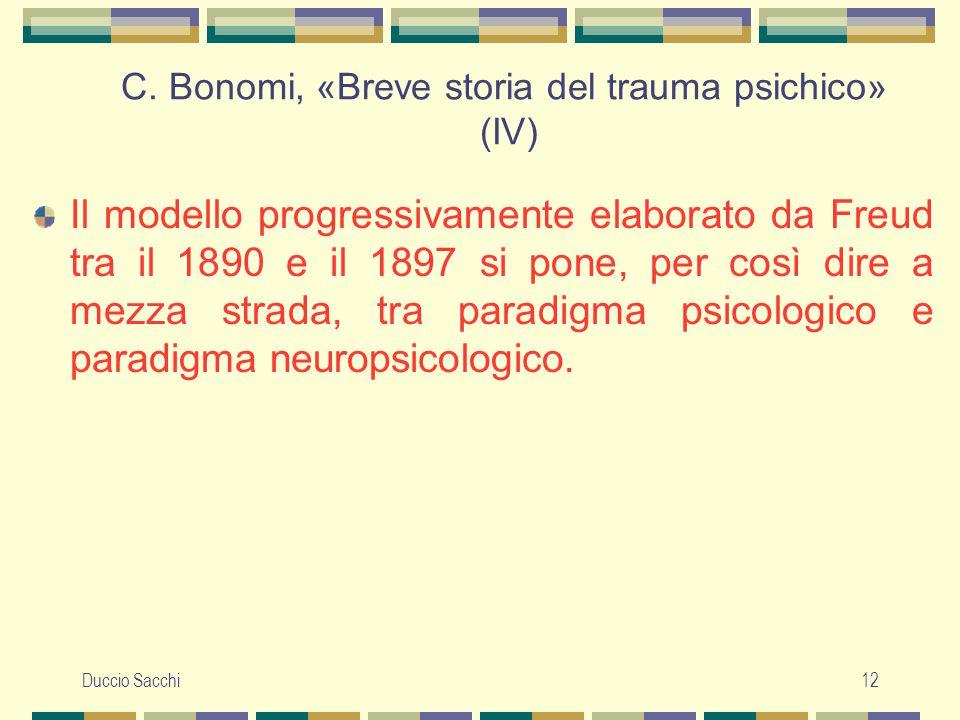 Duccio Sacchi12 C. Bonomi, «Breve storia del trauma psichico» (IV) Il modello progressivamente elaborato da Freud tra il 1890 e il 1897 si pone, per c