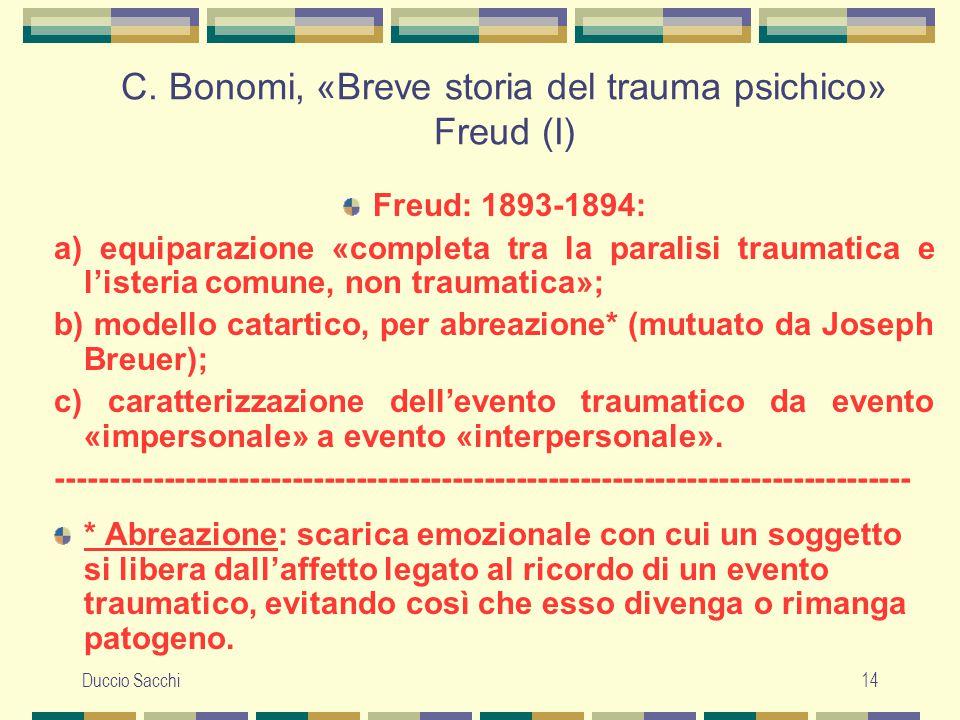 Duccio Sacchi14 C. Bonomi, «Breve storia del trauma psichico» Freud (I) Freud: 1893-1894: a) equiparazione «completa tra la paralisi traumatica e l'is