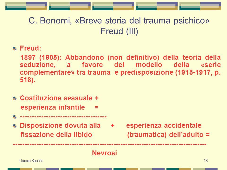 Duccio Sacchi18 C. Bonomi, «Breve storia del trauma psichico» Freud (III) Freud: 1897 (1905): Abbandono (non definitivo) della teoria della seduzione,