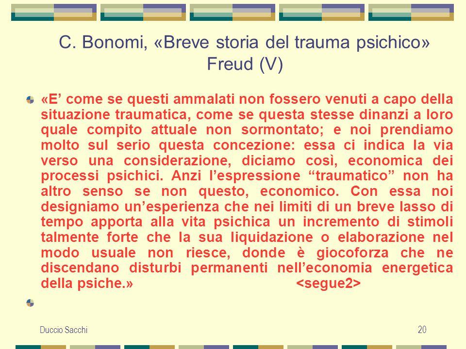 Duccio Sacchi20 C. Bonomi, «Breve storia del trauma psichico» Freud (V) «E' come se questi ammalati non fossero venuti a capo della situazione traumat