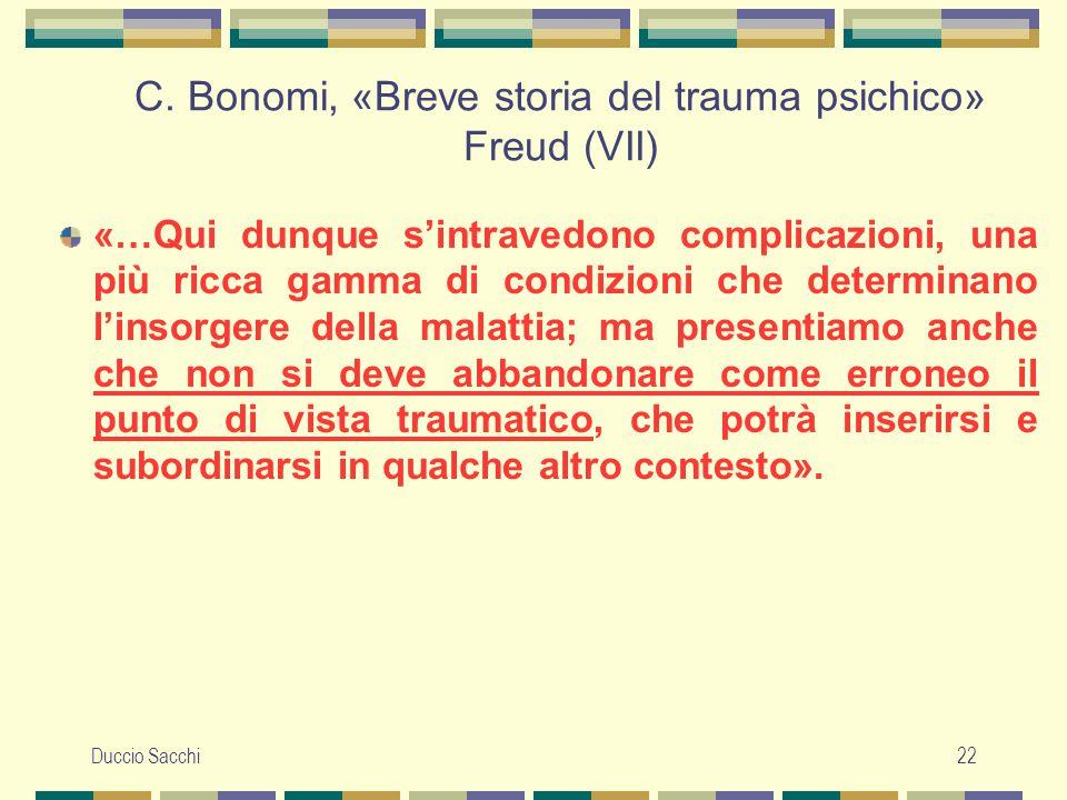 Duccio Sacchi22 C. Bonomi, «Breve storia del trauma psichico» Freud (VII) «…Qui dunque s'intravedono complicazioni, una più ricca gamma di condizioni