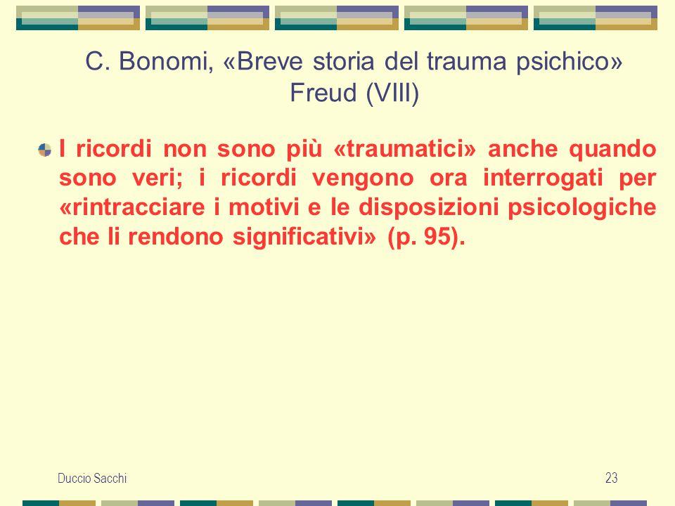 Duccio Sacchi23 C. Bonomi, «Breve storia del trauma psichico» Freud (VIII) I ricordi non sono più «traumatici» anche quando sono veri; i ricordi vengo