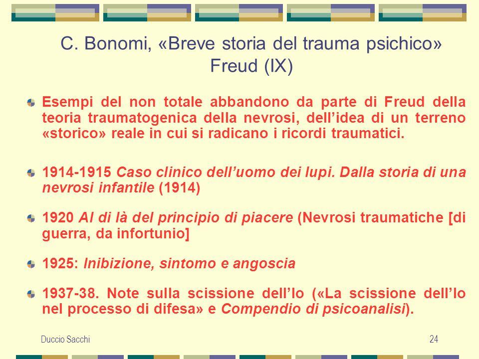 Duccio Sacchi24 C. Bonomi, «Breve storia del trauma psichico» Freud (IX) Esempi del non totale abbandono da parte di Freud della teoria traumatogenica