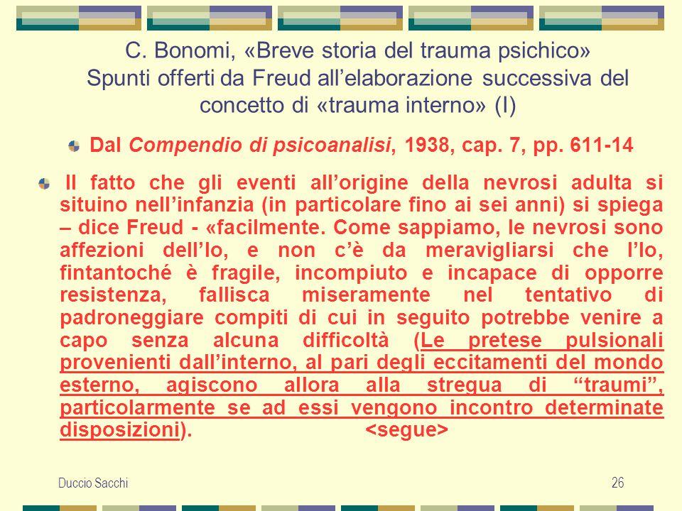 Duccio Sacchi26 C. Bonomi, «Breve storia del trauma psichico» Spunti offerti da Freud all'elaborazione successiva del concetto di «trauma interno» (I)