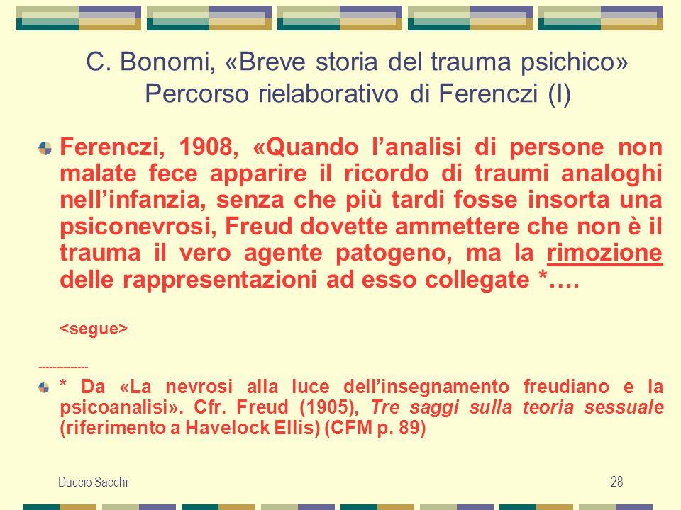 Duccio Sacchi28 C. Bonomi, «Breve storia del trauma psichico» Percorso rielaborativo di Ferenczi (I) Ferenczi, 1908, «Quando l'analisi di persone non