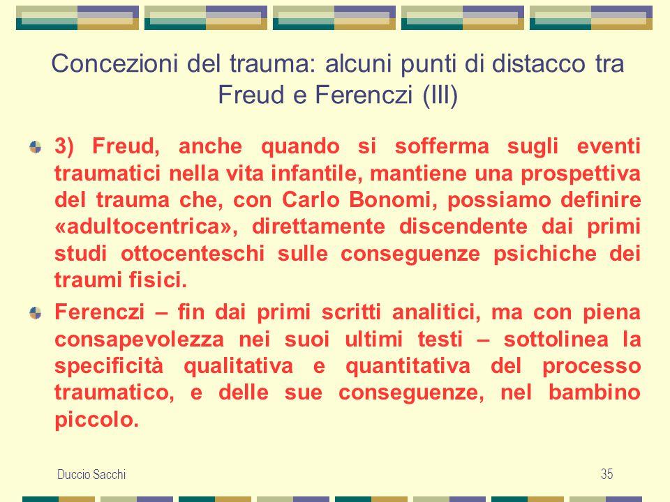 Duccio Sacchi35 Concezioni del trauma: alcuni punti di distacco tra Freud e Ferenczi (III) 3) Freud, anche quando si sofferma sugli eventi traumatici