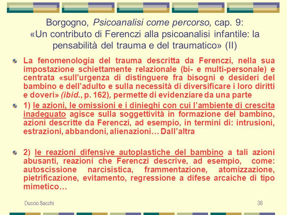 Duccio Sacchi38 Borgogno, Psicoanalisi come percorso, cap. 9: «Un contributo di Ferenczi alla psicoanalisi infantile: la pensabilità del trauma e del