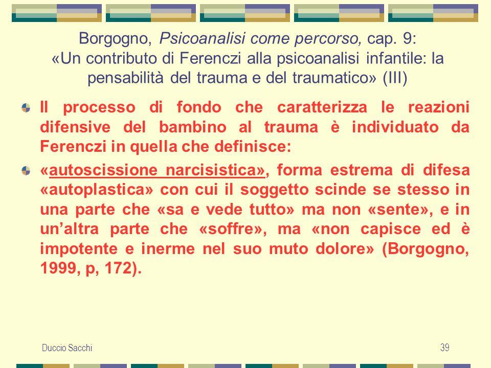Duccio Sacchi39 Borgogno, Psicoanalisi come percorso, cap. 9: «Un contributo di Ferenczi alla psicoanalisi infantile: la pensabilità del trauma e del