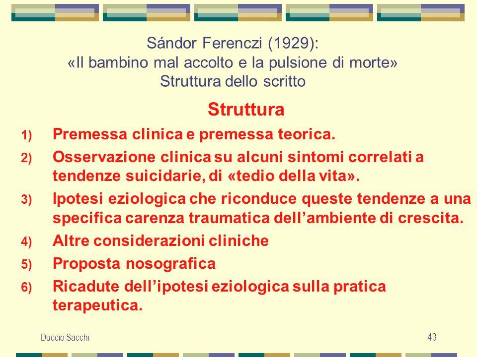 Duccio Sacchi43 Sándor Ferenczi (1929): «Il bambino mal accolto e la pulsione di morte» Struttura dello scritto Struttura 1) Premessa clinica e premes