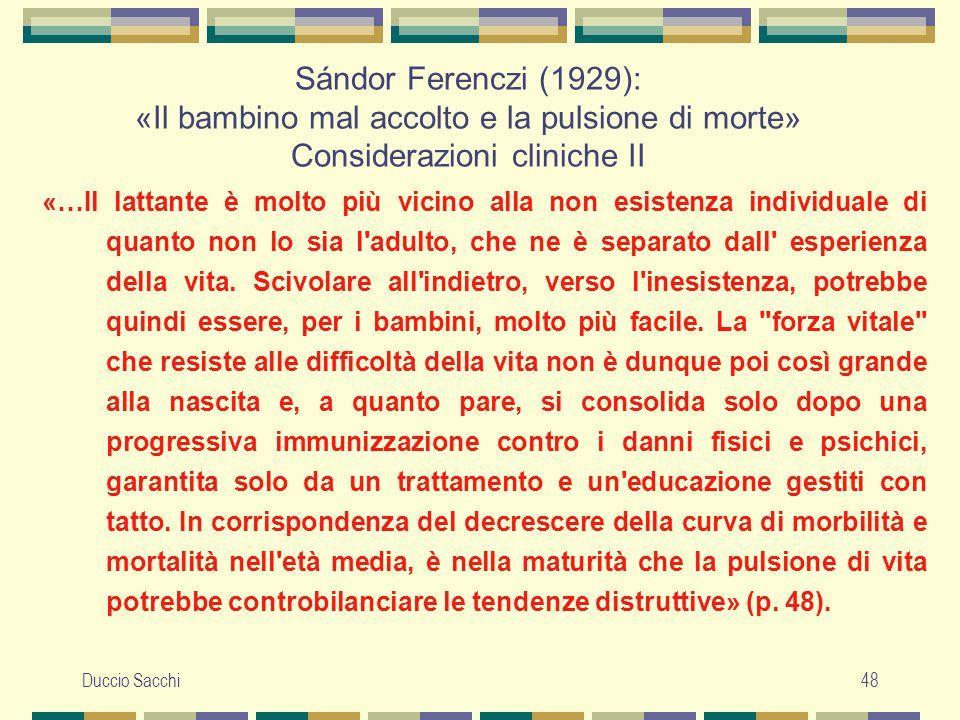 Duccio Sacchi48 Sándor Ferenczi (1929): «Il bambino mal accolto e la pulsione di morte» Considerazioni cliniche II «…Il lattante è molto più vicino al