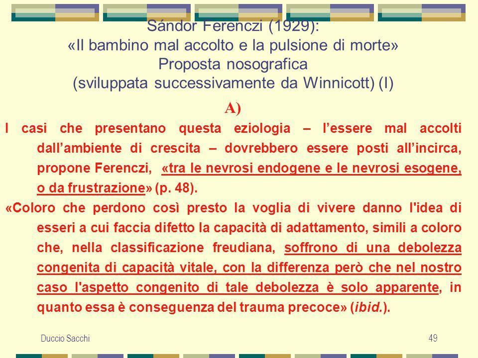 Duccio Sacchi49 Sándor Ferenczi (1929): «Il bambino mal accolto e la pulsione di morte» Proposta nosografica (sviluppata successivamente da Winnicott)