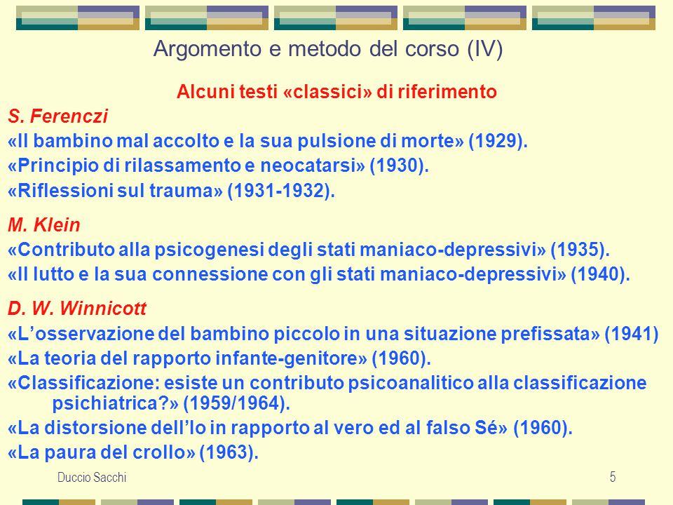 Duccio Sacchi5 Argomento e metodo del corso (IV) Alcuni testi «classici» di riferimento S. Ferenczi «Il bambino mal accolto e la sua pulsione di morte