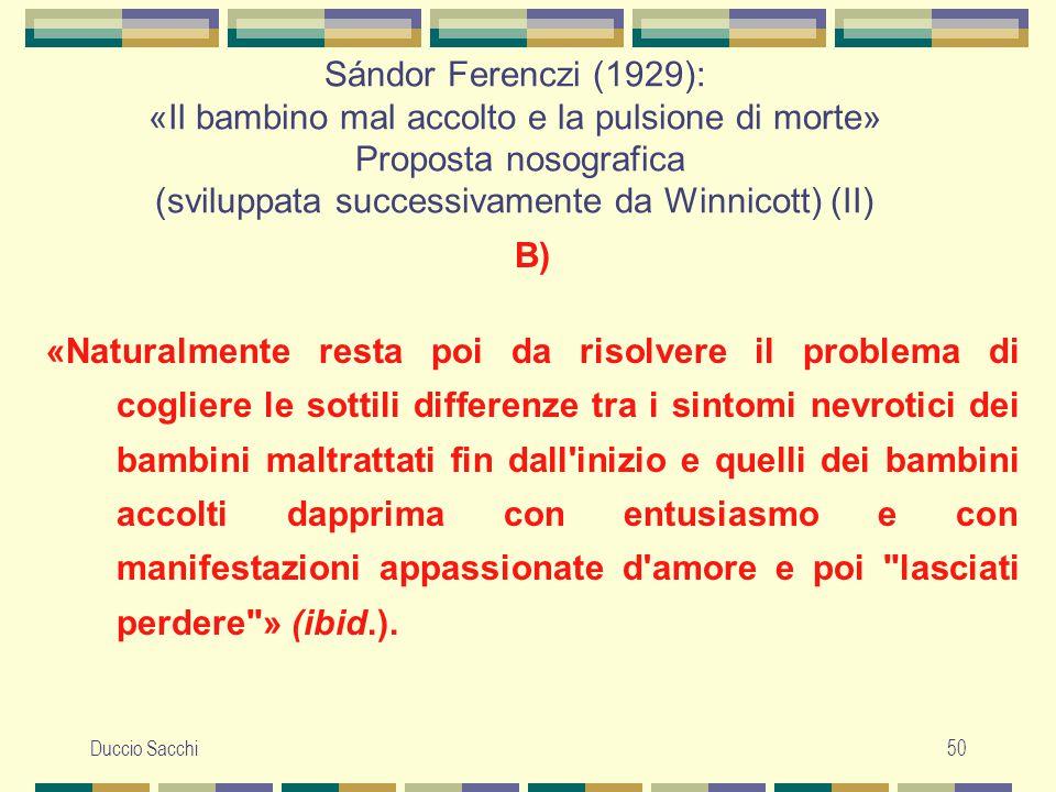 Duccio Sacchi50 Sándor Ferenczi (1929): «Il bambino mal accolto e la pulsione di morte» Proposta nosografica (sviluppata successivamente da Winnicott)