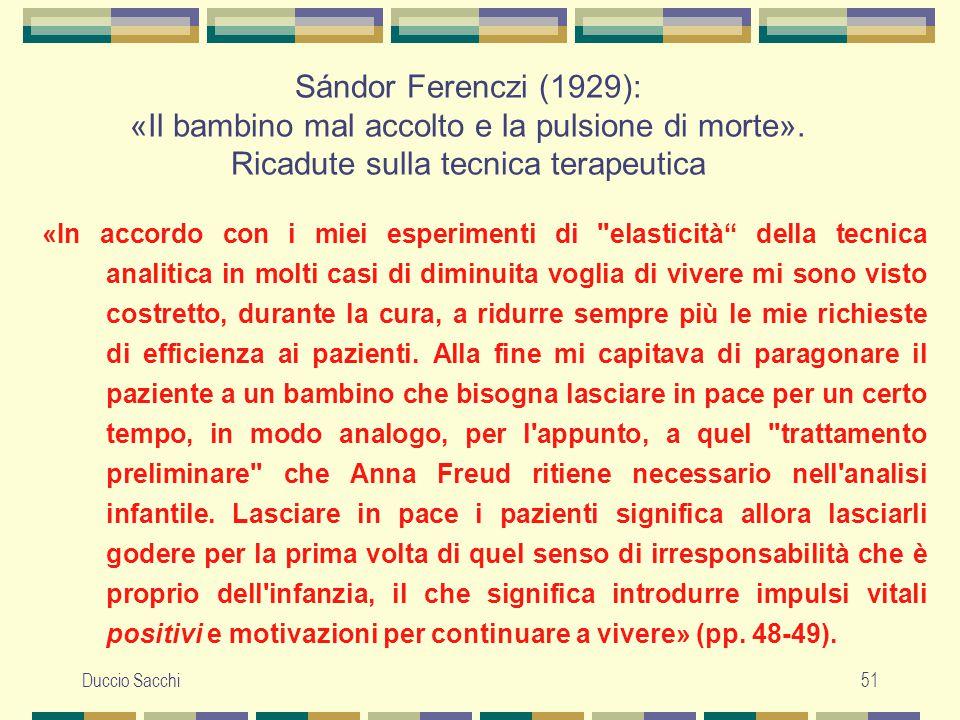Duccio Sacchi51 Sándor Ferenczi (1929): «Il bambino mal accolto e la pulsione di morte». Ricadute sulla tecnica terapeutica «In accordo con i miei esp
