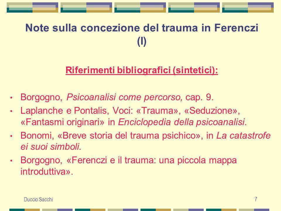 Duccio Sacchi8 Note sulla concezione del trauma in Ferenczi (II) «La teoria del trauma proposta da Ferenczi non è affatto un ritorno al primo Freud della seduzione.