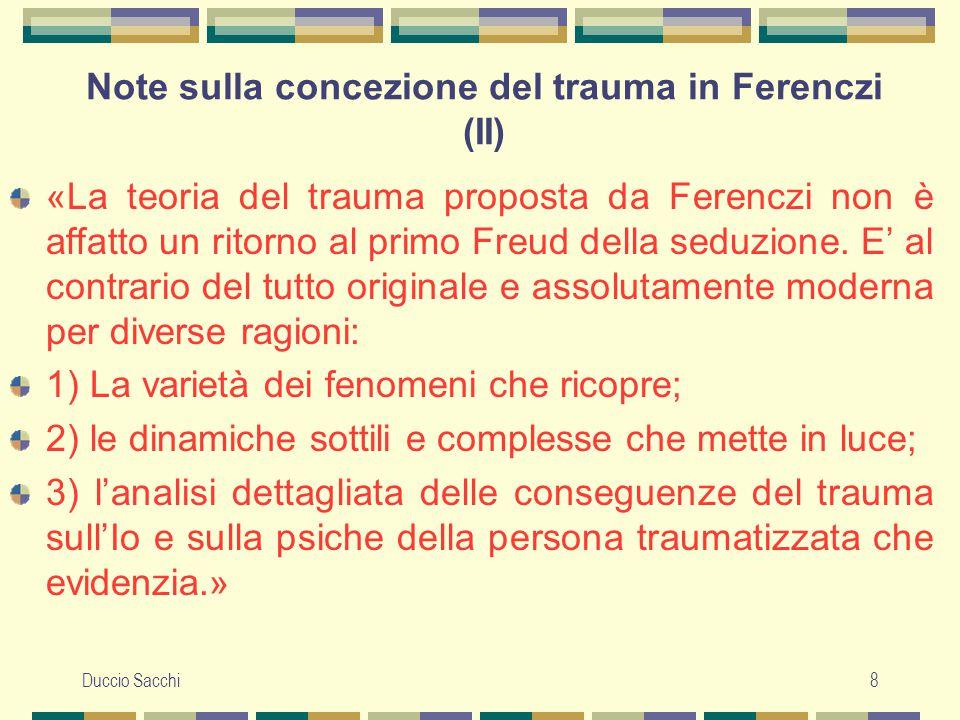 Duccio Sacchi8 Note sulla concezione del trauma in Ferenczi (II) «La teoria del trauma proposta da Ferenczi non è affatto un ritorno al primo Freud de