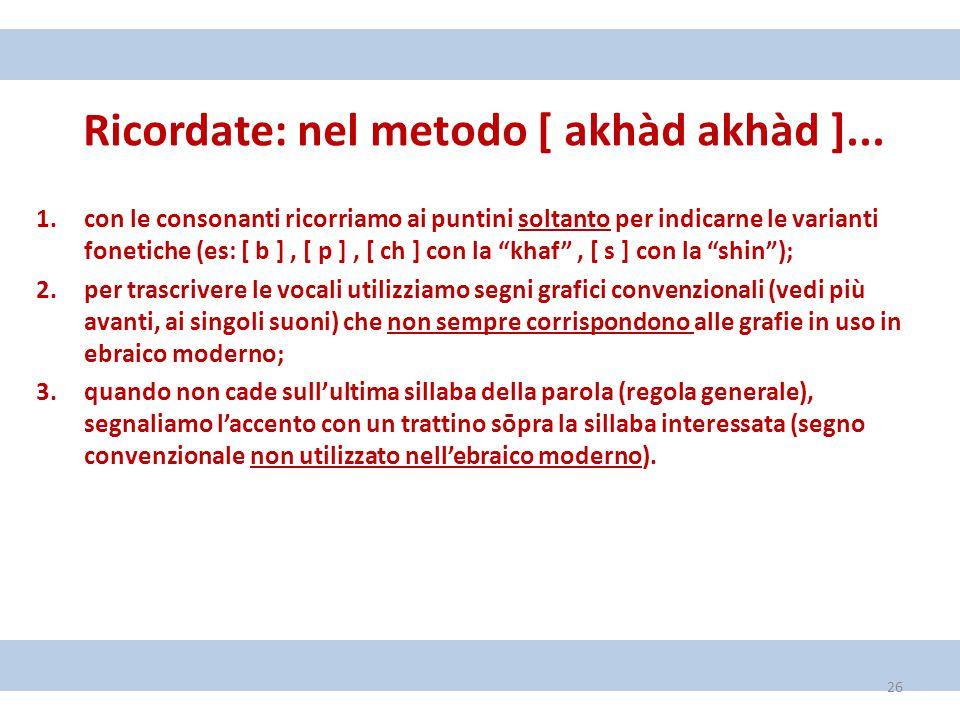 Ricordate: nel metodo [ akhàd akhàd ]... 1.con le consonanti ricorriamo ai puntini soltanto per indicarne le varianti fonetiche (es: [ b ], [ p ], [ c