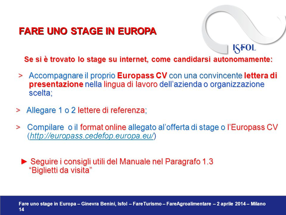 Fare uno stage in Europa – Ginevra Benini, Isfol – FareTurismo – FareAgroalimentare – 2 aprile 2014 – Milano 14 Se si è trovato lo stage su internet,