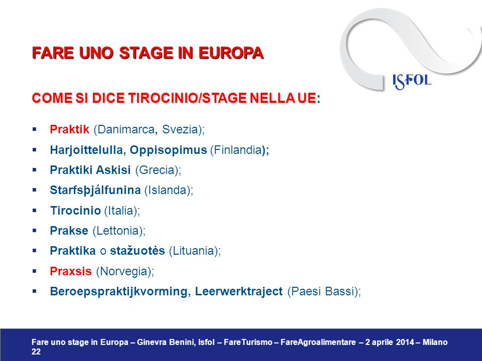 Fare uno stage in Europa – Ginevra Benini, Isfol – FareTurismo – FareAgroalimentare – 2 aprile 2014 – Milano 22 COME SI DICE TIROCINIO/STAGE NELLA UE: