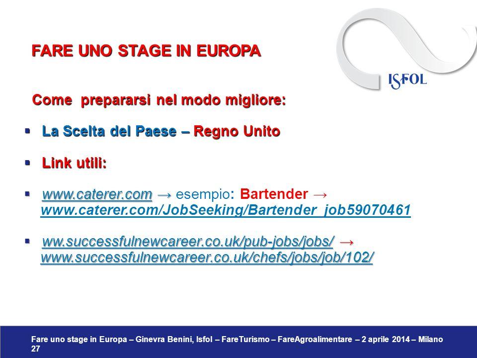 Fare uno stage in Europa – Ginevra Benini, Isfol – FareTurismo – FareAgroalimentare – 2 aprile 2014 – Milano 27 Come prepararsi nel modo migliore: Com