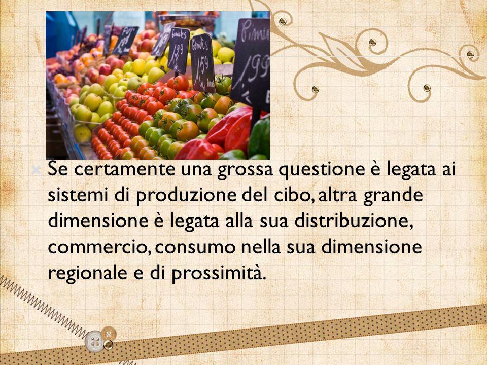  Se certamente una grossa questione è legata ai sistemi di produzione del cibo, altra grande dimensione è legata alla sua distribuzione, commercio, consumo nella sua dimensione regionale e di prossimità.