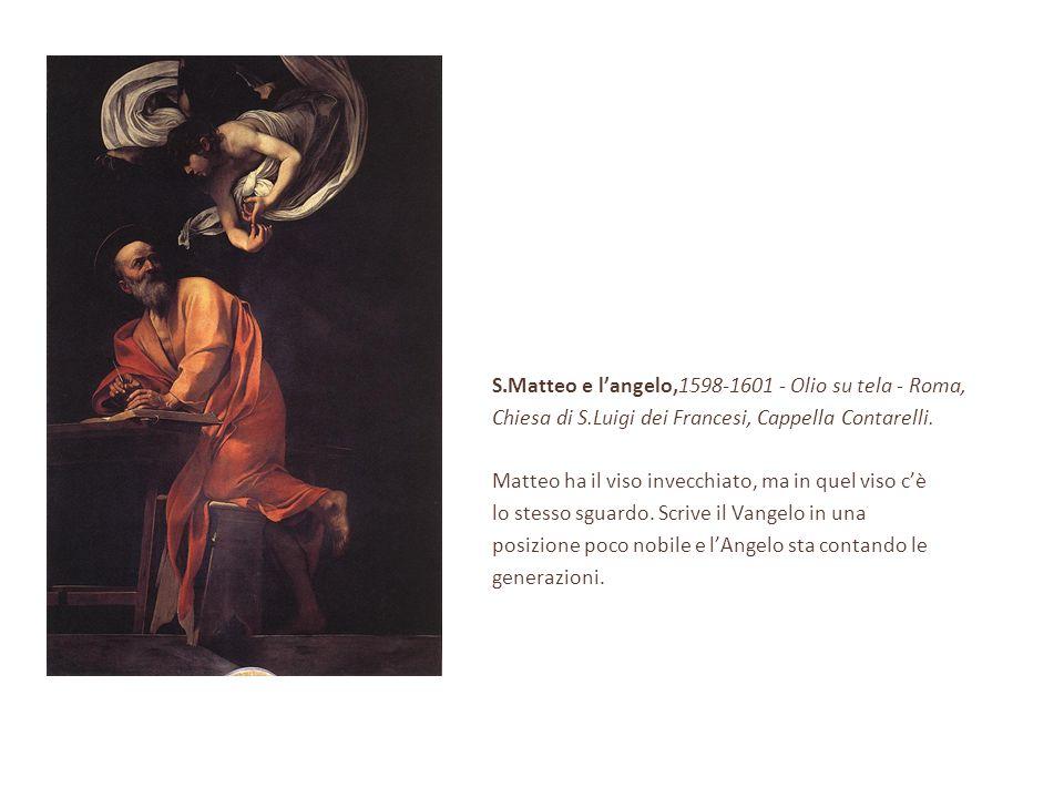 S.Matteo e l'angelo,1598-1601 - Olio su tela - Roma, Chiesa di S.Luigi dei Francesi, Cappella Contarelli. Matteo ha il viso invecchiato, ma in quel vi