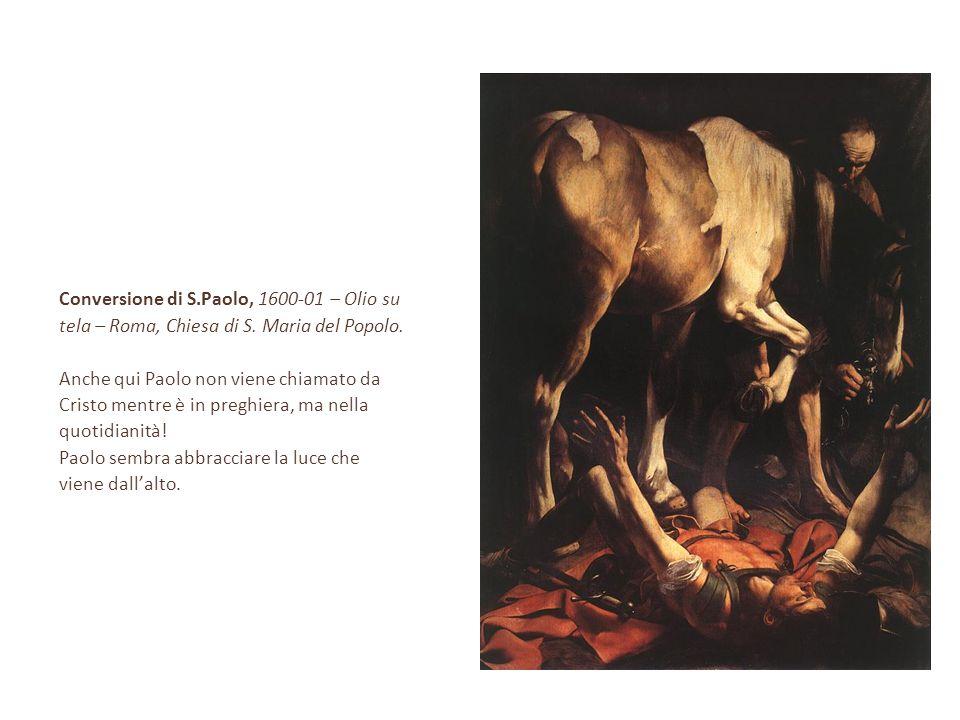 Conversione di S.Paolo, 1600-01 – Olio su tela – Roma, Chiesa di S. Maria del Popolo. Anche qui Paolo non viene chiamato da Cristo mentre è in preghie